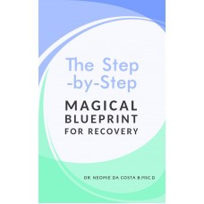 The Step-by-Step Magical Blueprint for Recovery by Dr Neomie D Da Costa B.Msc.D